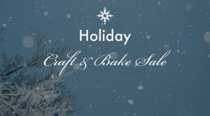 Holiday Craft & Bake sale – December 14th 10am -3pm